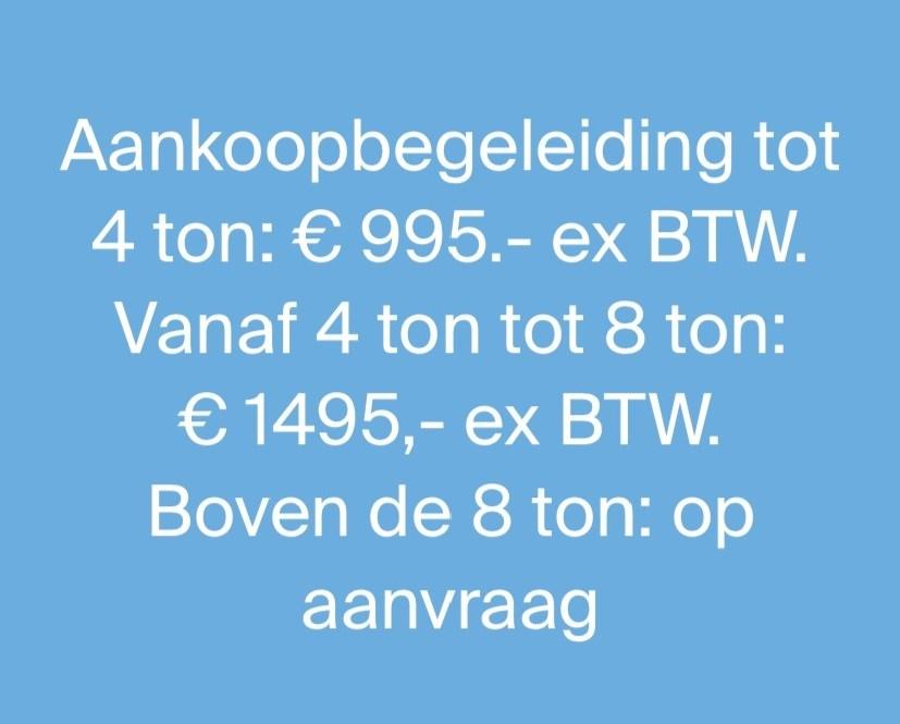 aankoopbegeleiding tot 4 ton: €995.- ex BTW. Vanaf 4 ton tot 8 ton: €1495,- ex BTW. Boven 8 ton: op aanvraag