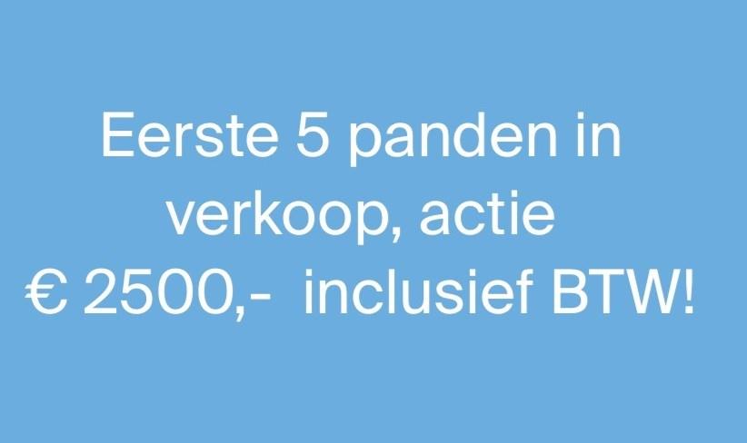 Eerste 5 panden in verkoop, actie €2500,- inclusief BTW!